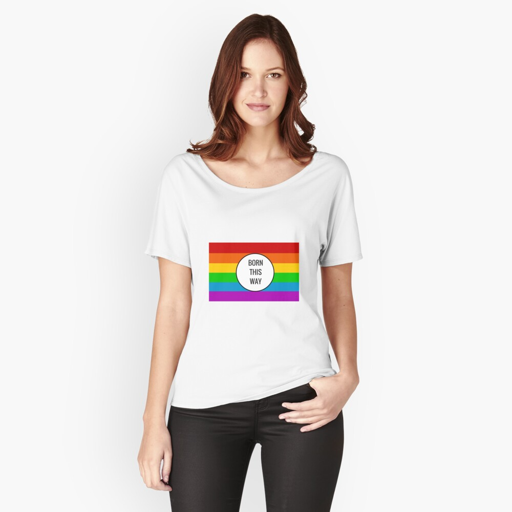 Born This Way ~ Rainbow Relaxed Fit T-Shirt