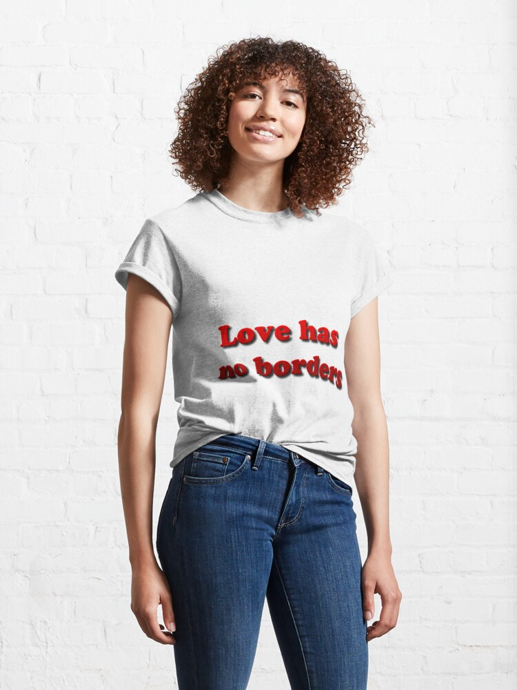 Alternate view of Love has no borders Classic T-Shirt