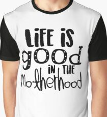 Life is Good in the Motherhood Graphic T-Shirt