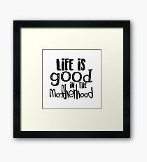 Life is Good in the Motherhood Framed Print