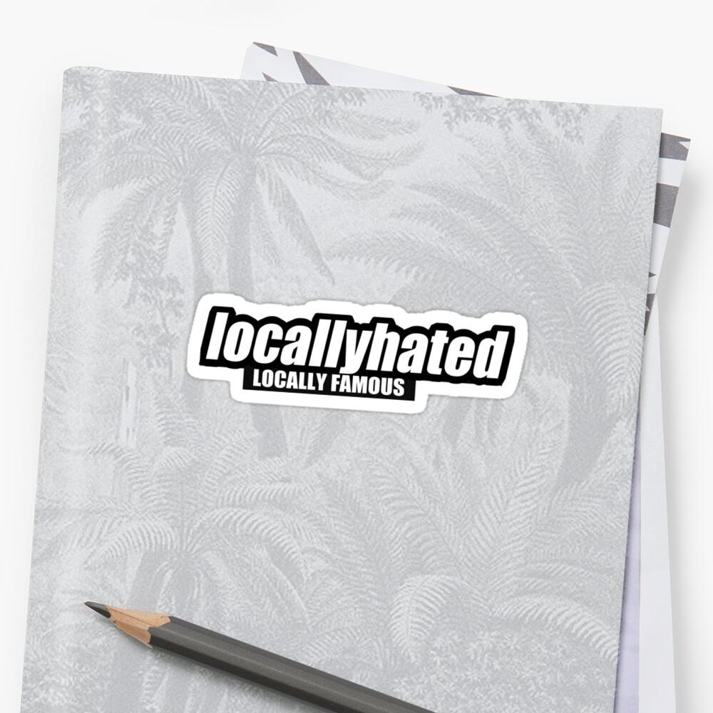 Locally hated by hoddynoddy