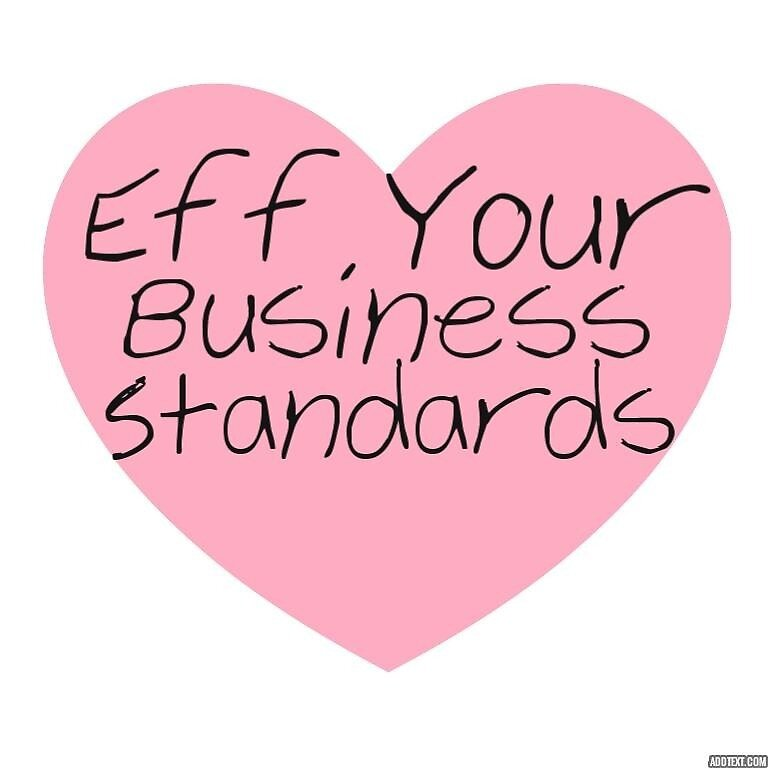 Eff Your Business Standards by woodsywoods