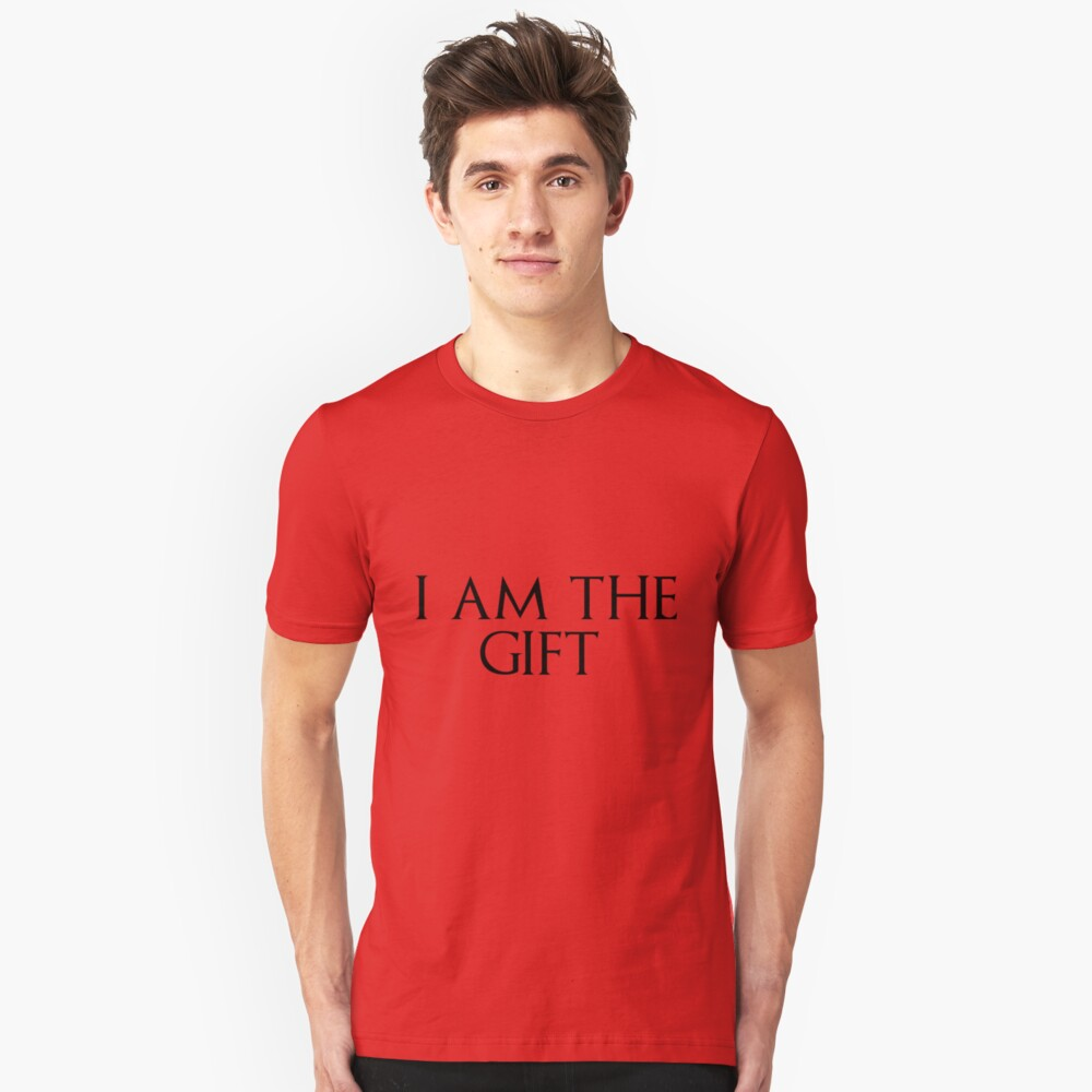 I am the gift Unisex T-Shirt Front