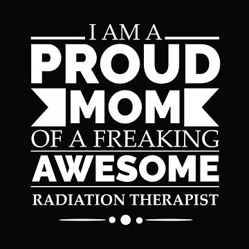 Proud mom of an awesome radiation therapist by losttribe