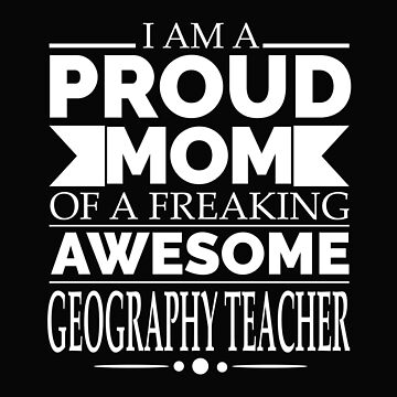 Proud Mom awesome Geography Teacher by losttribe