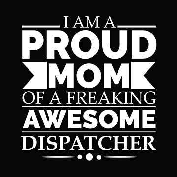 Proud Mom of an awesome dispatcher by losttribe