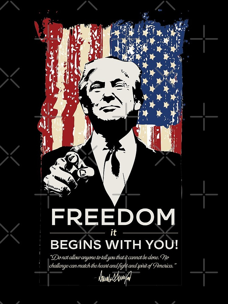 FREEDOM it BEGINS WITH YOU  - PRESIDENT DONALD TRUMP by CentipedeNation