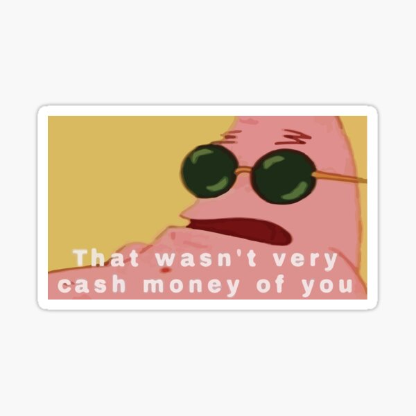That Wasn't Very Cash Money of You Patrick Star Sticker