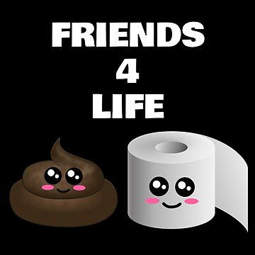 Friends For Life Cute Poop And Toilet Paper Pun by DogBoo