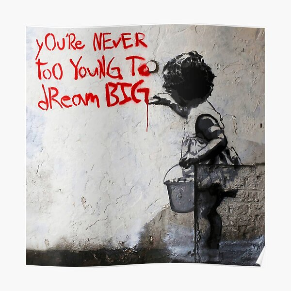 Banksy You`re Never Too Young To Dream Big Poster