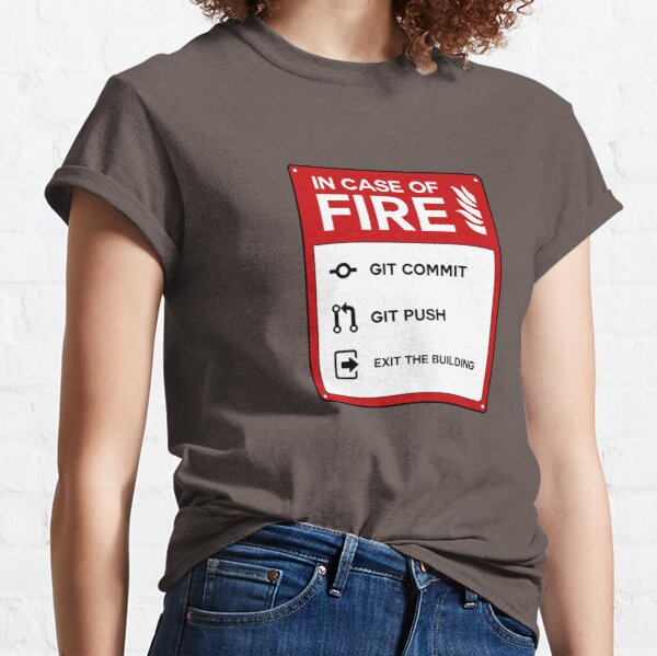 In case of fire git Classic T-Shirt