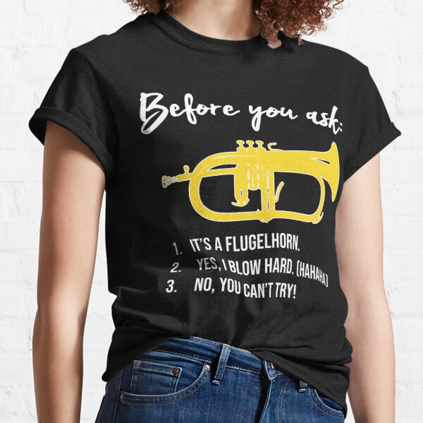 Funny flugelhorn gift, Marching Band, Concert Band - Before you ask... Classic T-Shirt