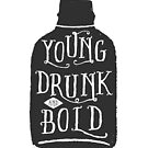Young, Drunk and Bold by Aguvagu