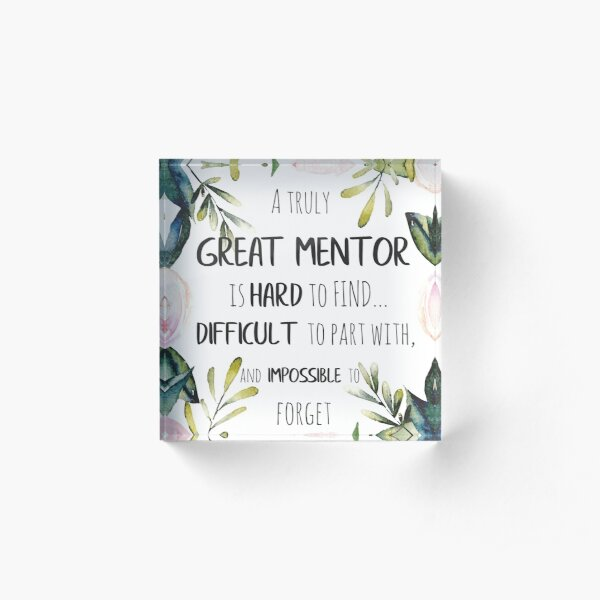 A truly great mentor is hard to find / Mentor thank you quote / Appreciation gift / Inspirational Acrylic Block
