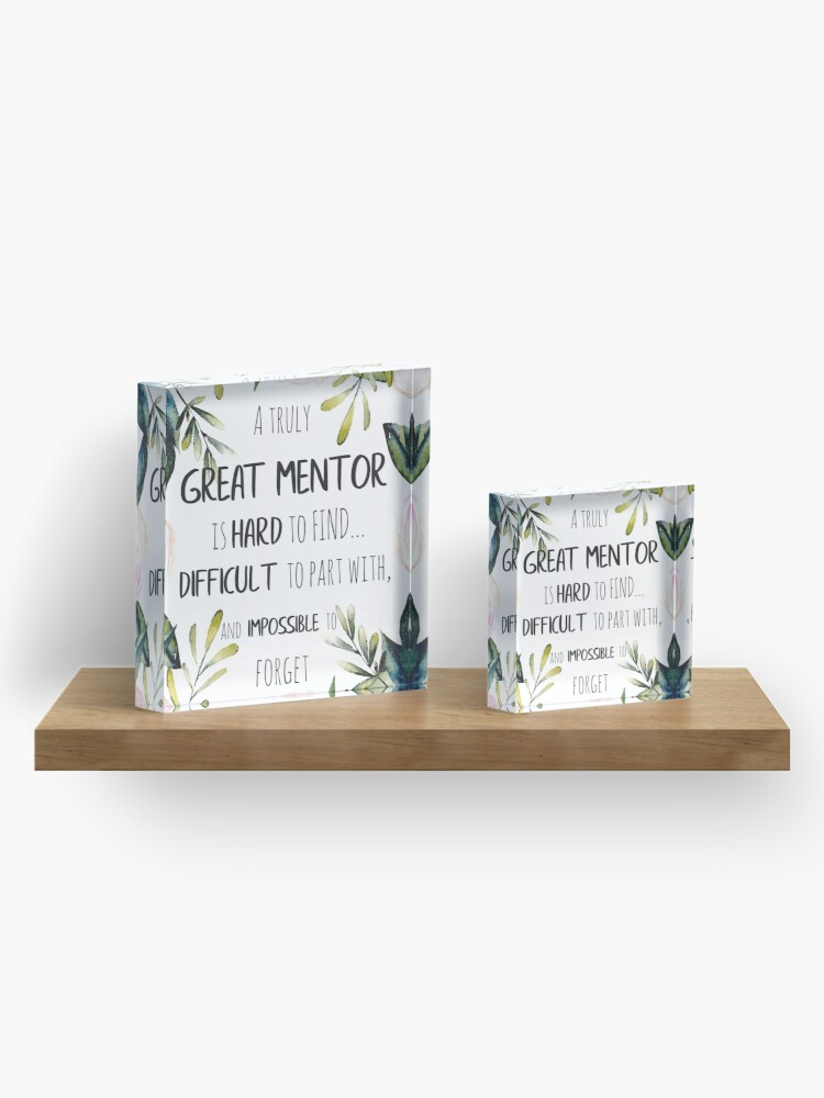 Alternate view of A truly great mentor is hard to find / Mentor thank you quote / Appreciation gift / Inspirational Acrylic Block