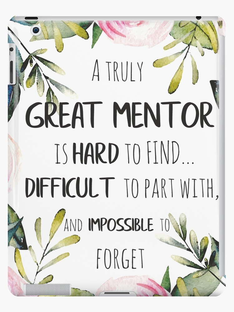 \'A truly great mentor is hard to find / Mentor thank you quote /  Appreciation gift / Inspirational\' iPad Case/Skin by tanabe