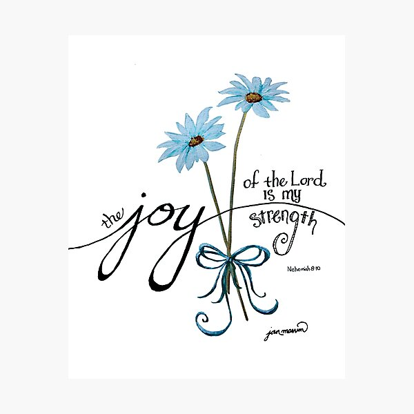 The Joy of the Lord is my Strength Blue Daisies Photographic Print