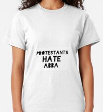Derry Girls Protestants Hate ABBA Classic T-Shirt
