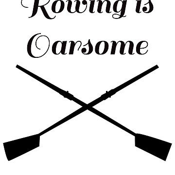 Rowing is Oarsome by AriaRiver