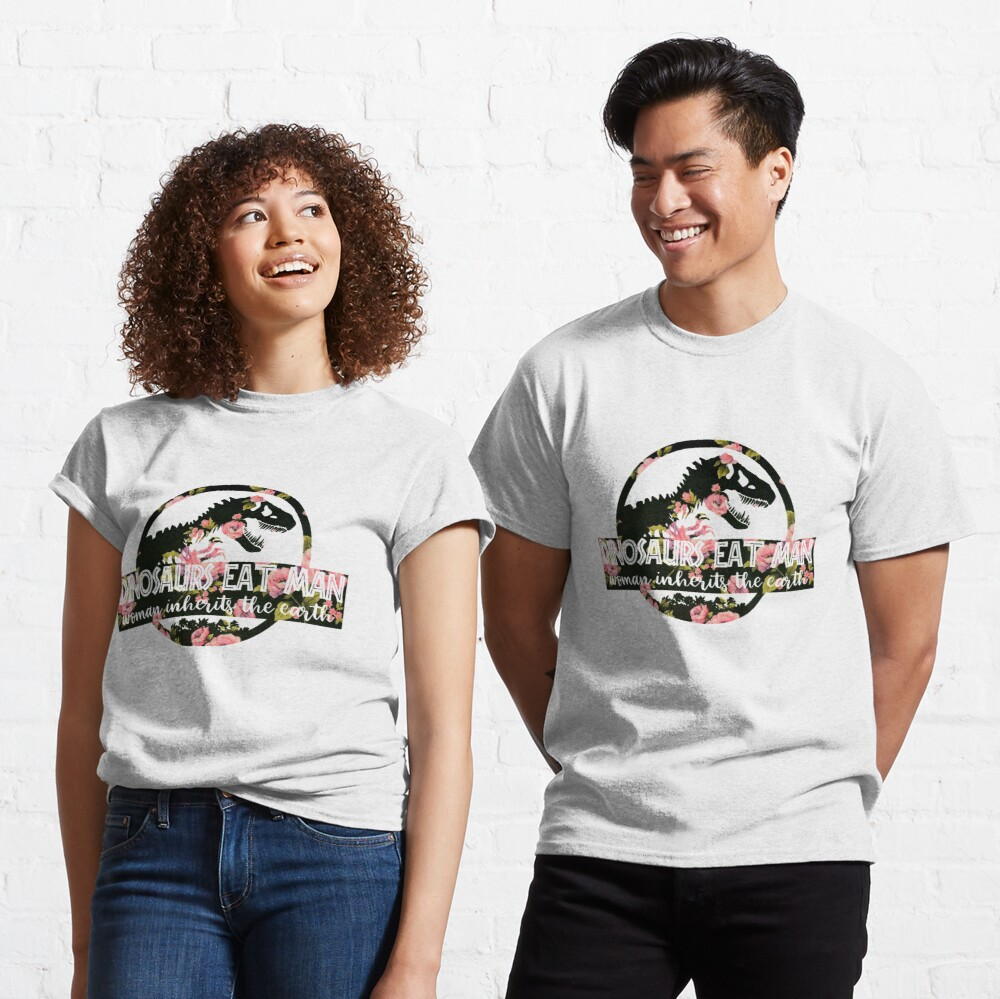Dinosaurs Eat Man Woman Inherits The Earth Flower Classic T-Shirt