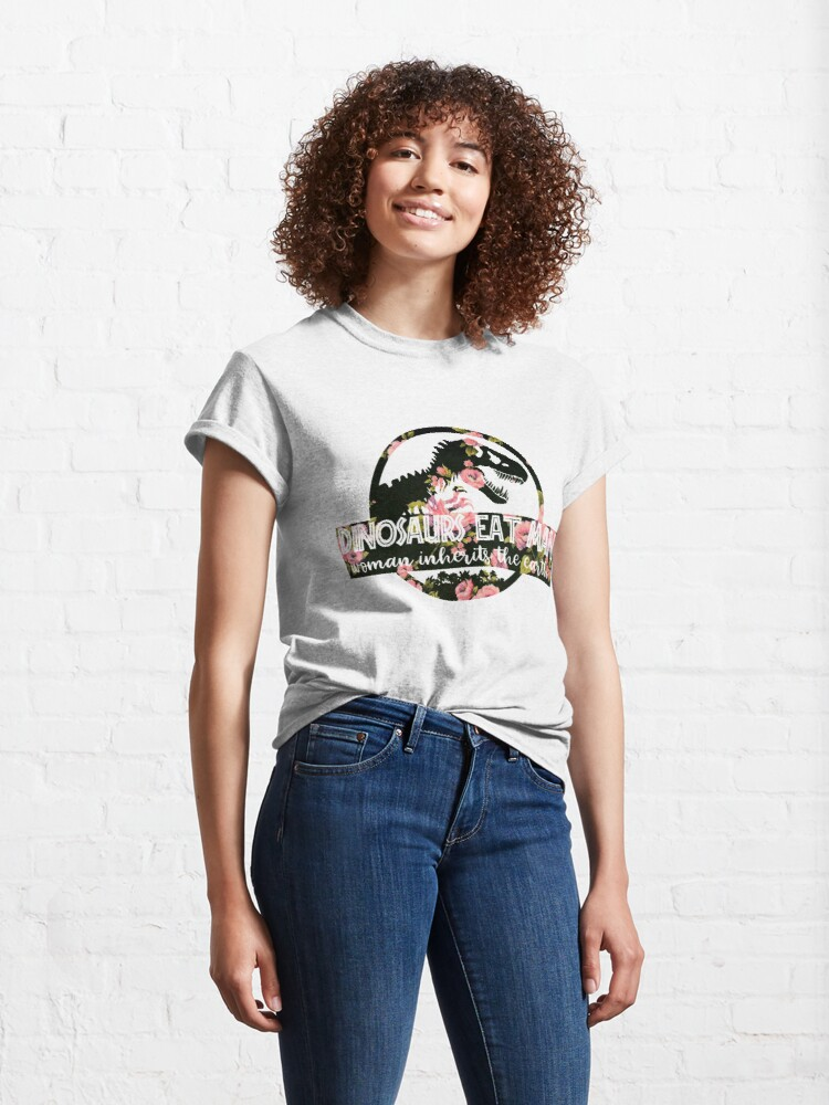 Alternate view of Dinosaurs Eat Man Woman Inherits The Earth Flower Classic T-Shirt