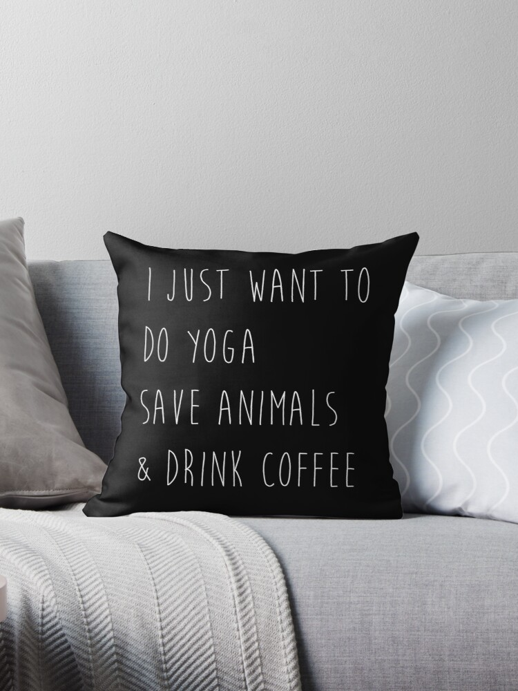 I Just Want To Do Yoga, Save Animals, & Drink Coffee Black and White by studi03