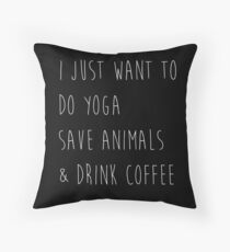 I Just Want To Do Yoga, Save Animals, & Drink Coffee Black and White Throw Pillow