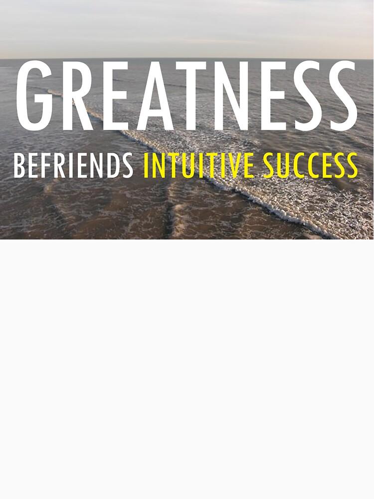 Greatness Befriends Intuitive Success by EARNESTDESIGNS