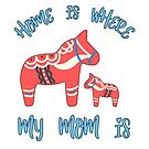 Home Is Where My Mom Is Quote Mother & Baby Dala Horse T Shirt by funnytshirtemp