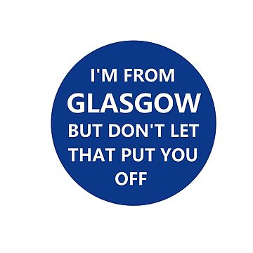 I'm from Glasgow. But don't let that put you off. by NeonArcade87