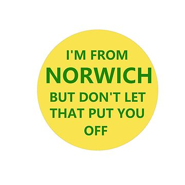 I'm from Norwich. But don't let that put you off. by NeonArcade87