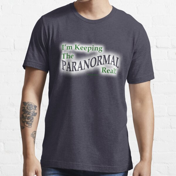Keeping the Paranormal Real! (shirt) Essential T-Shirt