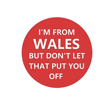 I'm from Wales. But don't let that put you off. by NeonArcade87