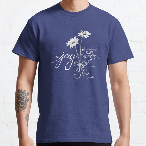The Joy of the Lord is my Strength White Daisies Classic T-Shirt
