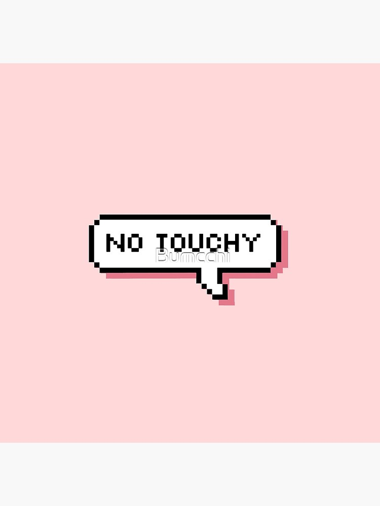 No Touchy - Pixel Speech Bubble - (Pink) by Bumcchi