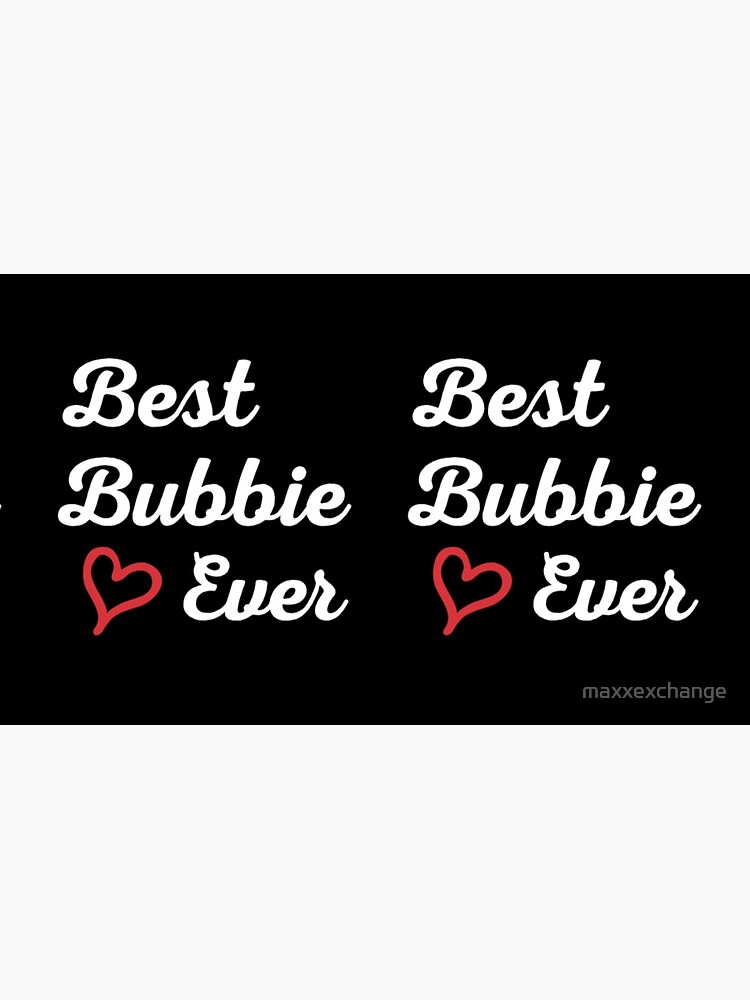 Best Bubbie Ever, Funny Gift T-Shirt. by maxxexchange