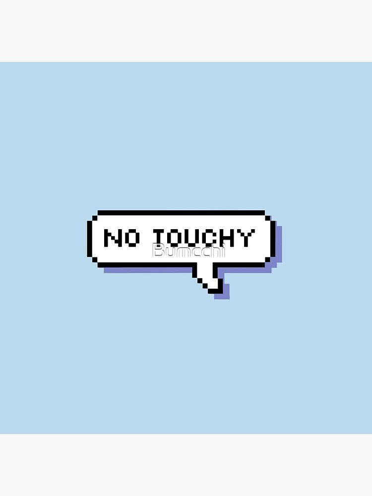No Touchy - Pixel Speech Bubble - (Blue) by Bumcchi