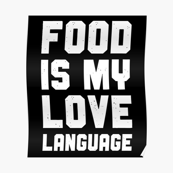 Food Is My Love Language Poster