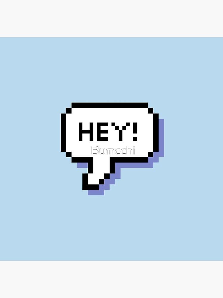 Hey! - Pixel Speech Bubble - (Blue) by Bumcchi