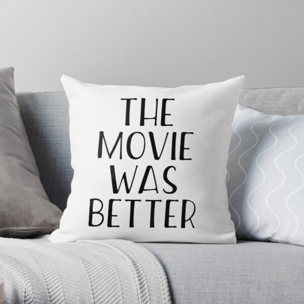 The Movie Was Better Throw Pillow