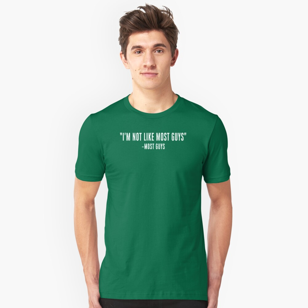 I'm not like most guys Unisex T-Shirt Front