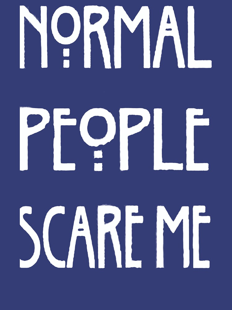 Normal People Scare Me by mujaer88