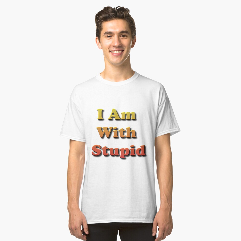 I Am With Stupid Classic T-Shirt