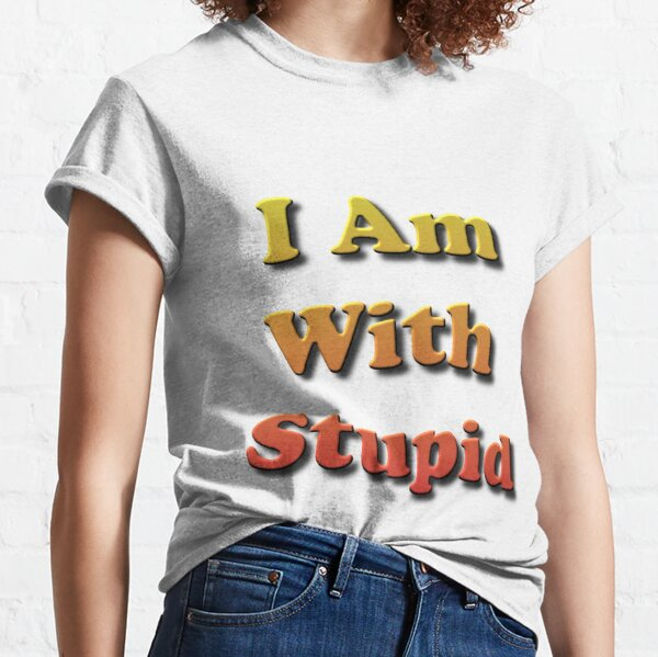 I Am With #Stupid, #Slogan, #Motto, Watchword, Cry, Catchword, Formula, #IAmWithStupid Classic T-Shirt