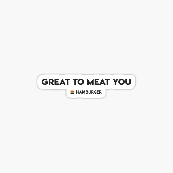 Great to Meat You Sticker