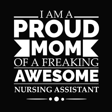 Proud mom of an awesome Nursing Assistant Mother's Day by losttribe