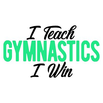 Gymnastics Coach I Teach Gymnastics I Win Gymnasts by KanigMarketplac