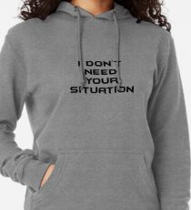I Don't Need Your Situation Lightweight Hoodie