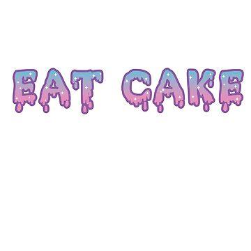 EAT CAKE  by JadeDragon178