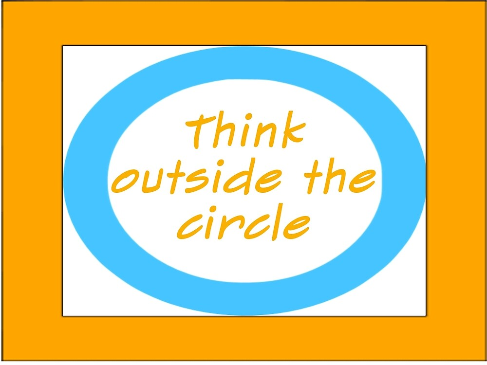 Think outside the circle by Wallo